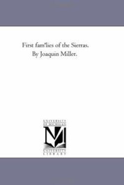 First Fam'Lies of the Sierras. by Joaquin Miller.