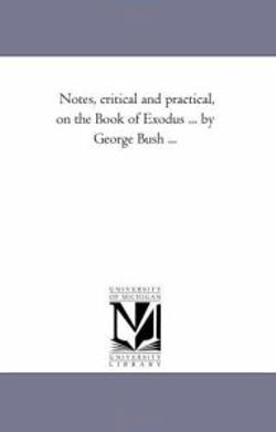 Notes, Critical and Practical, On the Book of Exodus Vol. 2... by George Bush ...