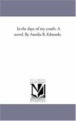 In the Days of My Youth. A Novel. by Amelia B. Edwards.
