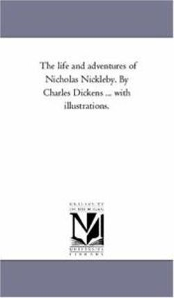The Life and Adventures of Nicholas Nickleby. by Charles Dickens ... With Illustrations. Vol. 2