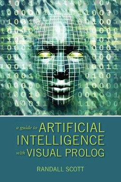 A Guide to Artificial Intelligence with Visual PROLOG