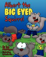 Albert the Big Eyed Squirrel