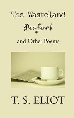 Wasteland, Prufrock, and Other Poems
