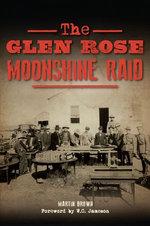 The Glen Rose Moonshine Raid