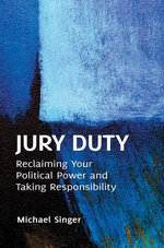 Jury Duty: Reclaiming Your Political Power and Taking Responsibility