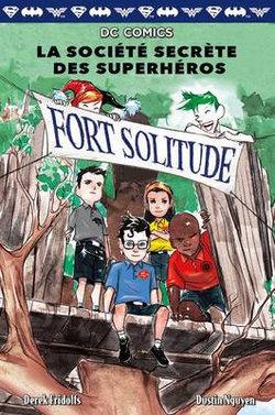DC Comics: La Soci?t? Secr?te Des Superh?ros: N? 2 - Fort Solitude