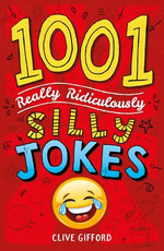 1001 Really Ridiculously Silly Jokes