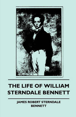 The Life of William Sterndale Bennett