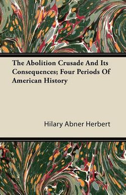 The Abolition Crusade And Its Consequences; Four Periods Of American History