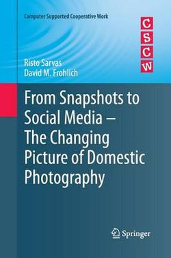 From Snapshots to Social Media - The Changing Picture of Domestic Photography