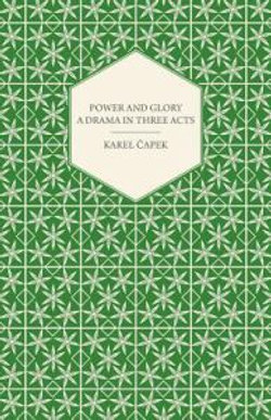 Power and Glory - A Drama in Three Acts English Version by Paul Selver and Ralph Neale