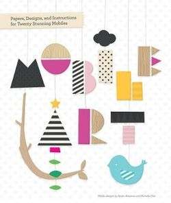 Papers, Designs, and Instructions for Making Twenty Stunning Mobiles