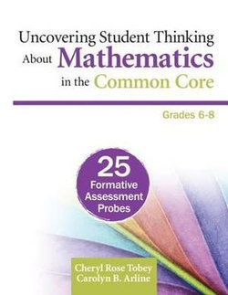 Uncovering Student Thinking About Mathematics in the Common Core, Grades 6-8