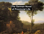 The German Novel of Provincial Life: Auerbach, Gotthelf, Reuter, Stifter, and Riehl