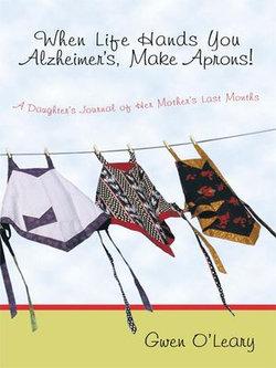 When Life Hands You Alzheimer's, Make Aprons!