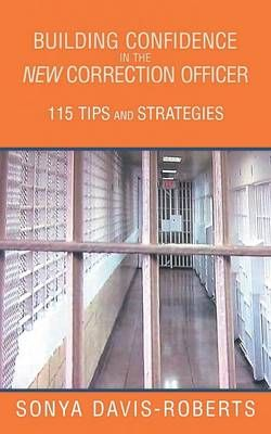 Building Confidence in the New Correction Officer 115 Tips and Strategies