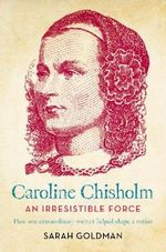Caroline Chisholm: An Irresistible Force