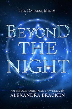 Beyond the Night (The Darkest Minds, Book 3.5)