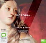 Victoria: The Woman Who Made the Modern World