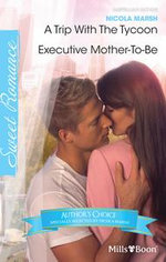 Nicola Marsh Author Favourites/A Trip With The Tycoon/Executive Mother-To-Be