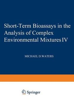 Short-Term Bioassays in the Analysis of Complex Environmental Mixtures IV