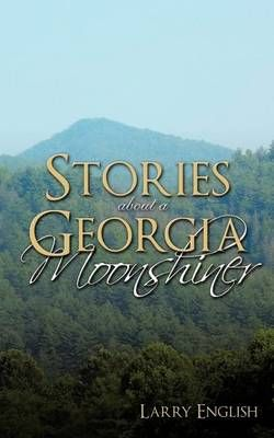 Stories About a Georgia Moonshiner