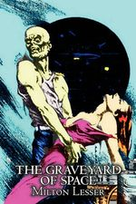 The Graveyard of Space by Milton Lesser, Science Fiction, Adventure, Fantasy