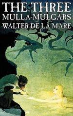 The Three Mulla-mulgars by Walter de la Mare, Fiction, Classics
