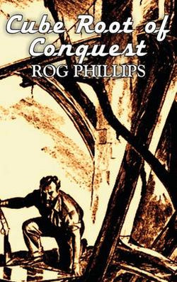 Cube Root of Conquest by Rog Phillips, Science Fiction, Fantasy, Adventure