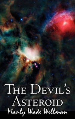 The Devil's Asteroid by Manly Wade Wellman, Science Fiction, Fantasy