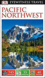 Pacific Northwest - DK Eyewitness Travel Guide