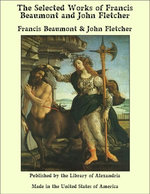 The Selected Works of Francis Beaumont and John Fletcher