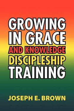 Growing in Grace and Knowledge Discipleship Training