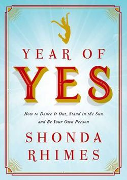 Year of Yes: How to Dance It Out Stand In the Sun and Be Your Own Person