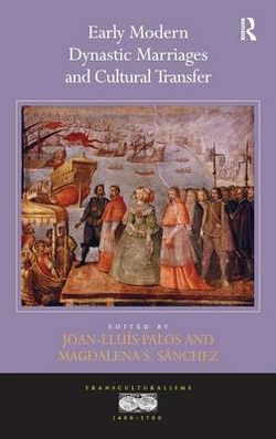 Dynastic Marriages And Cultural Transfers In Early Modern Europe