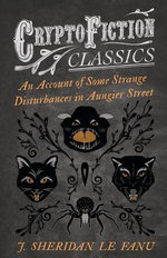 An Account of Some Strange Disturbances in Aungier Street (Cryptofiction Classics)