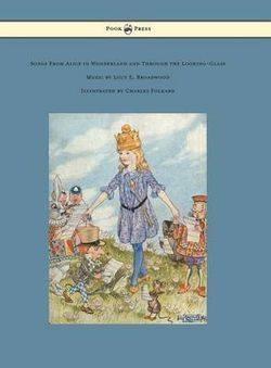 Songs from Alice in Wonderland and Through the Looking-Glass - Music by Lucy E. Broadwood - Illustrated by Charles Folkard