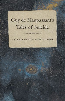 Guy de Maupassant's Tales of Suicide - A Collection of Short Stories