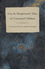 Guy de Maupassant's Tales of Unwanted Children - A Collection of Short Stories
