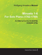Minuets 1-6 by Wolfgang Amadeus Mozart for Solo Piano (1762-1789) K.1/K6.1e K.4 K.2 K.94/576b K355/K6.576b