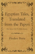 Egyptian Tales, Translated from the Papyri - First Series IVth To XIIth Dynasty