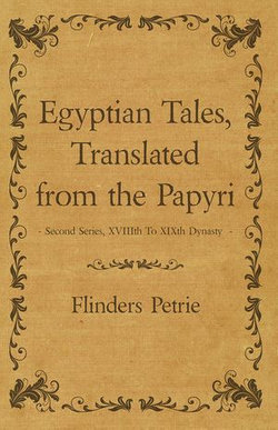 Egyptian Tales, Translated from the Papyri - Second Series, XVIIIth To XIXth Dynasty