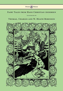 Fairy Tales from Hans Christian Andersen - Illustrated by Thomas, Charles and W. Heath Robinson