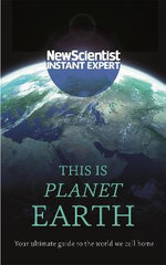 This Is Planet Earth : New Scientist - Instant Expert