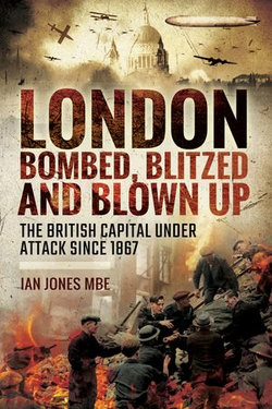 London: Bombed Blitzed and Blown Up
