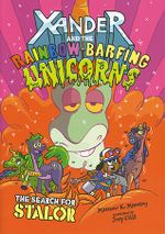 Xander and the Rainbow-Barfing Unicorns: The Search for Stalor