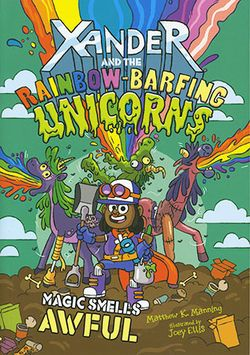 Xander and the Rainbow-Barfing Unicorns: Magic Smells Awful