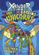 Xander and the Rainbow-Barfing Unicorns Pack A of 4