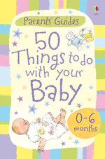 50 Things to Do with Your Baby: 0-6 months: For tablet devices