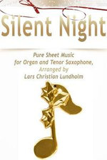 Silent Night Pure Sheet Music for Organ and Tenor Saxophone, Arranged by Lars Christian Lundholm
